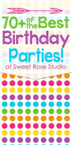 70+ of the BEST Birthday Parties at Sweet Rose Studio! #birthday #parties