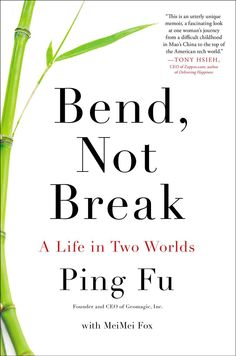 Bend, Not Break: A Life in Two Worlds by Ping Fu with MeiMei Fox: The autobiography of entrepreneur Ping Fu, a child of the Cultural Revolution who found her way to the United States and became a pioneering software programmer, an innovator, a CEO, and Inc. magazine's Entrepreneur of the Year. #Books #Ping_Fu