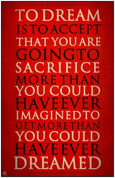 Sacrifice Poster:  This poster was inspired by a quote I shared with some friends dreams.