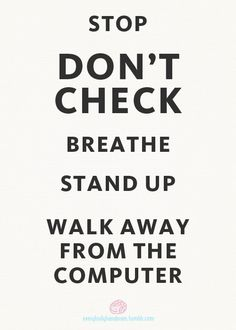 Stand up and walk away from your Internet addiction.