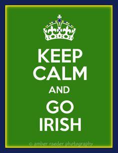 Keep calm and GO IRISH!!! The Notre Dame Fighting Irish!