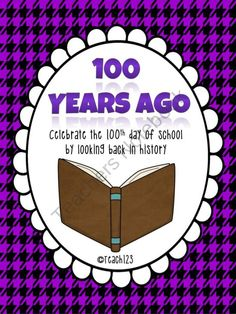 Celebrate the 100th day of school by looking by in history - 100 years ago.  $