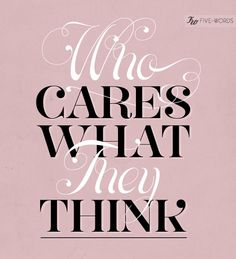 Who cares what they think