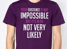 Your Existence Shirt (No Longer Available)