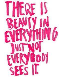 { Everything is beautiful }