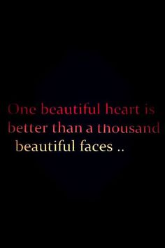 One beautiful heart is better than a thousand faces..