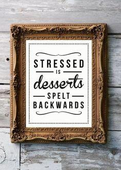 Stressed is desserts spelt backwards.
