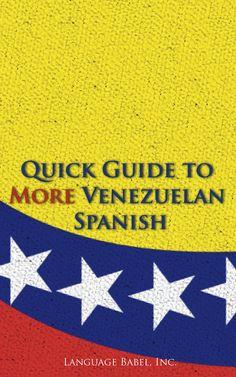 #SpanishBooks Quick Guide to More Venezuelan Spanish #SpanishSlang #Venezuela #Spanish via http://www.speakinglatino.com/venezuelan-spanish-slang/