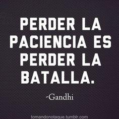 Perder la paciencia es perder la batalla. frases paciencia, cita, frase celebr, palabra, reflexion, pensamiento, perder la, gandhi quot, gandhi frases