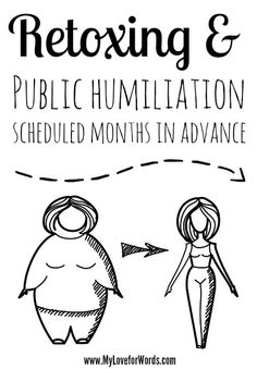 Retoxing & Public Humiliation scheduled months in advance: A battle with weight loss