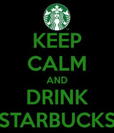 kepp calm and drink starbucks - Google Search
