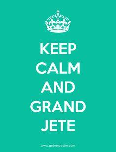 Keep Calm and Grand Jete!