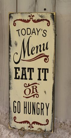 Today's Menu Sign/Eat It or Go by TheGingerbreadShoppe on Etsy, $29.95- ha i should get this