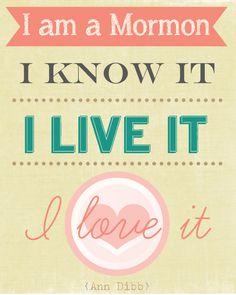 I'm a Mormon.  I know it, I live it, I love it.  By Ann Dibb