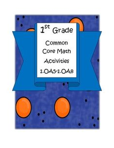 ContentsThis file includes Math Activities correlated to these 1st Grade Common Core Standards: 1.OA5, 1.OA6, 1.OA7 and 1.OA8. These standards ...