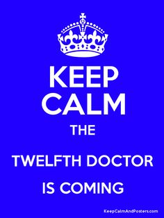 Keep Calm the Twelfth Doctor Is Coming