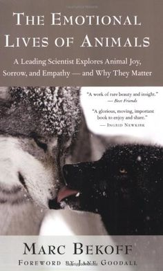 The Emotional Lives of Animals: A Leading Scientist Explores Animal Joy, Sorrow, and Empathy - and Why They Matter by Marc Bekoff,http://www.amazon.com/dp/1577316290/ref=cm_sw_r_pi_dp_QOZXsb1JN11MFX91