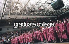 Before I die, I want to...graduate college!