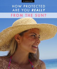 How Protected Are You Really From the Sun?