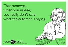 sayings, life, laugh, funny work ecards, customer service humor, pharmacy funnies, someecards work, work someecards, that moment when you realize