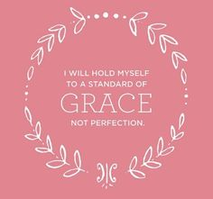 Aim for Grace, not perfection!