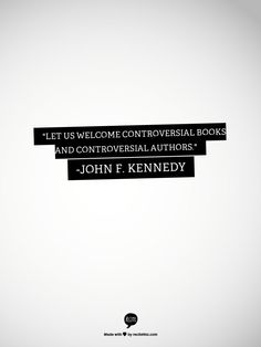 """Let us welcome controversial books and controversial authors."" - John F. Kennedy #bannedbooks #bannedbooksweek"