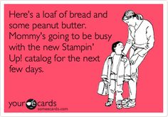 Here's a loaf of bread and some peanut butter. Mommy's going to be busy with the new Stampin' Up! catalog for the next few days.