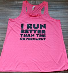 I Run Better Than The Government Tank Top - Running Tank Top - Workout Shirt - Running Tank For Women