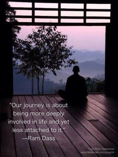 """""""Our journey is about being more deeply involved in life and yet, less attached to it"""" ~ Ram Dass (336×448)"""