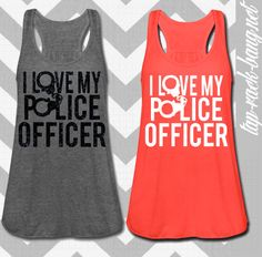 I Love My Police Officer Tank on Etsy. I bought this a couple of days ago! Can't wait until i get it!