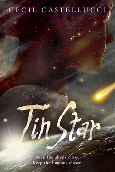 Tin Star by Cecil Castellucci | Publisher: Roaring Brook Press | Publication Date: February 25, 2014 | www.misscecil.com | #YA Science Fiction