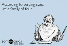 According to serving sizes, I'm a family of four.