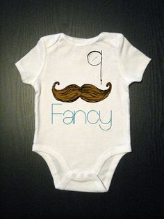 Fancy - Funny Mustache Baby Onesie - Funny Baby Clothes - Children's Clothing. $15.00, via Etsy. Love it!