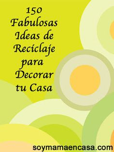 Más de 150 fabulosas ideas de #reciclaje para decorar tu casa #reciclar #recycling #recycle