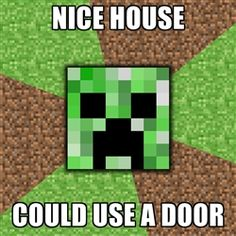 Minecraft Creeper - Nice house could use a - PRINTABLES
