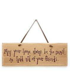 """May your home always be too small to hold all of your friends"" Cute idea for a homemade sign."