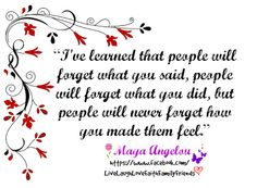 Love this quote written by one of my favorite poets, Maya Angelou. She is a timeless poet/novelist, humanitarian and inspiration to us all, the world is a better place because of her life. May you rest in peace! God bless! xxx