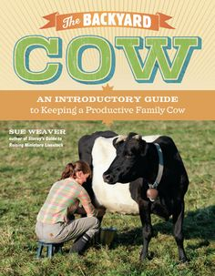 Sue Weaver provides her expertise on making homemade cheeses and yogurt and how to raise a happy, healthy, and highly productive backyard cow.