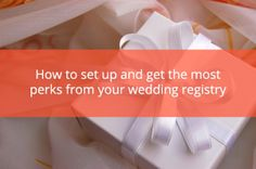 Get the Most from Your Wedding Registry with These Tips