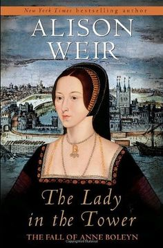 The Lady in the Tower: The Fall of Anne Boleyn by Alison Weir