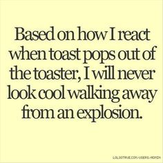 Ha... except, I don't prepare toast in a toaster, I use... the stove. Thanks to @Lauren Davison Brittany