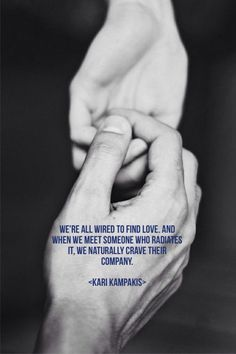 We're all wired to find love. And when we meet someone who radiates it, we naturally crave their company -Kari Kampakis-