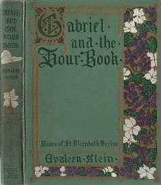 Stein, Evaleen--Gabriel and the Hour Book--Roses of St. Elizabeth Series--L. C. Page, 1906--illus by Adelaide Eberhart | F