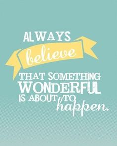 Always believe that something wonderful is about to happen #Celebrate #quote