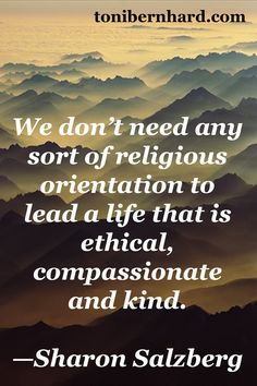 Atheism, Religion, Morality. We don't need any sort of religious orientation to lead a life that is ethical, compassionate and kind.