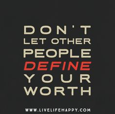 Don't let other people define your worth.