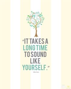 It takes a long time to sound like yourself. - Miles Davis