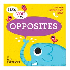 A NEW book series I Say, You Say by Tad Carpenter. Book 01 OPPOSITES
