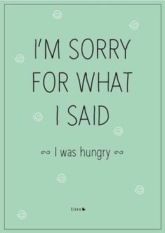 DOn't mess with me when I'm hungry!
