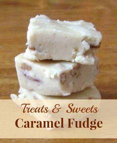 Treats & Sweets: Caramel Fudge - a quick and easy fudge recipe. Mix ...